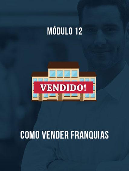 Módulo 12 – Como Vender Franquias