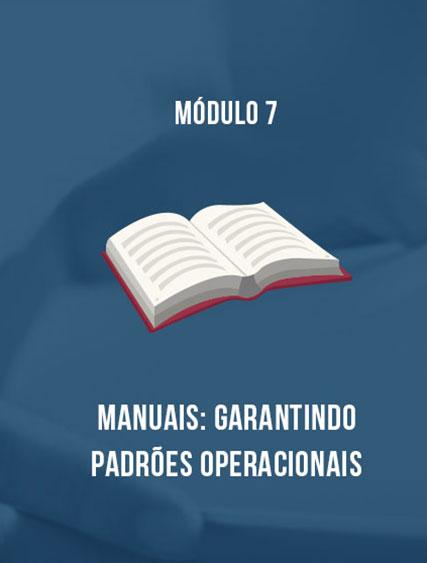 Módulo 7 – Manuais: Garantindo Padrões Operacionais